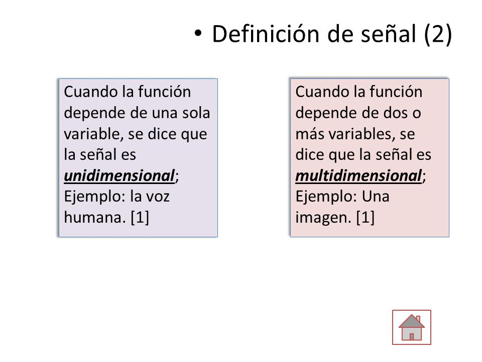 Definición de señal (2) Cuando la función depende de una sola variable, se dice que la señal es unidimensional; Ejemplo: la voz humana. [1]